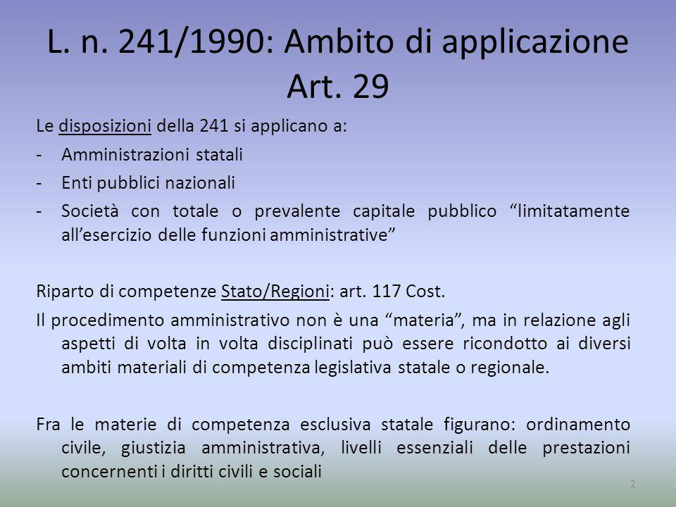 L. n. 241/1990: Ambito di applicazione Art. 29 Le disposizioni della 241 si applicano a: -Amministrazioni statali -Enti pubblici nazionali -Società co