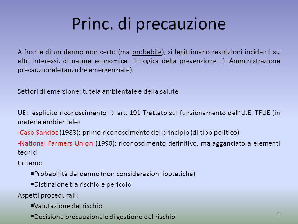 Princ. di precauzione A fronte di un danno non certo (ma probabile), si legittimano restrizioni incidenti su altri interessi, di natura economica Logi