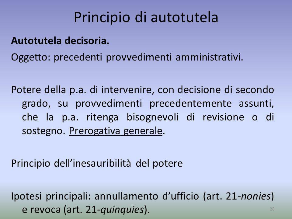 Principio di autotutela Autotutela decisoria. Oggetto: precedenti provvedimenti amministrativi. Potere della p.a. di intervenire, con decisione di sec