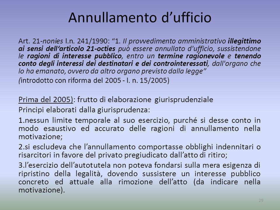 Annullamento dufficio Art. 21-nonies l.n. 241/1990: 1. Il provvedimento amministrativo illegittimo ai sensi dellarticolo 21-octies può essere annullat