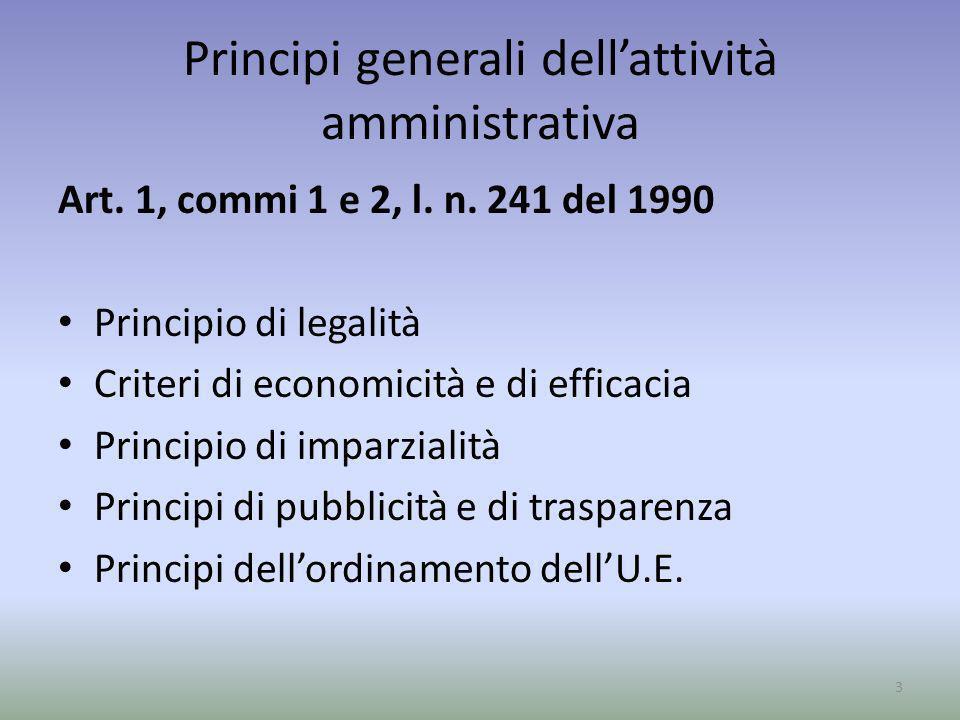 Principi generali dellattività amministrativa Art. 1, commi 1 e 2, l. n. 241 del 1990 Principio di legalità Criteri di economicità e di efficacia Prin