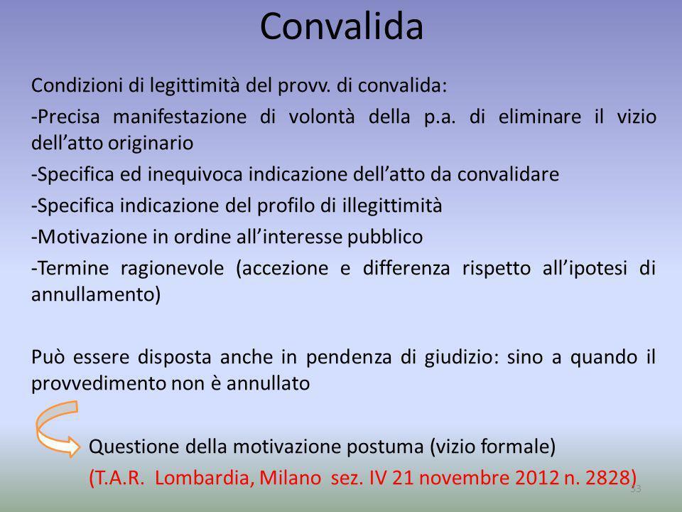 Convalida Condizioni di legittimità del provv. di convalida: -Precisa manifestazione di volontà della p.a. di eliminare il vizio dellatto originario -