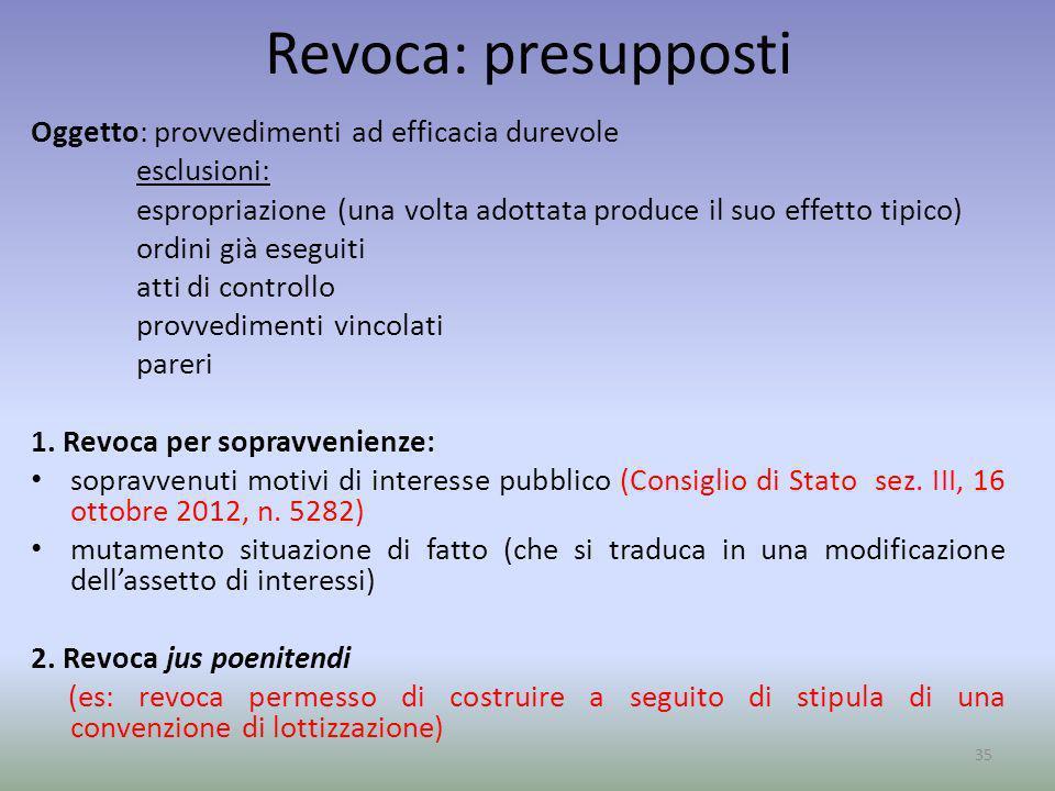 Revoca: presupposti Oggetto: provvedimenti ad efficacia durevole esclusioni: espropriazione (una volta adottata produce il suo effetto tipico) ordini