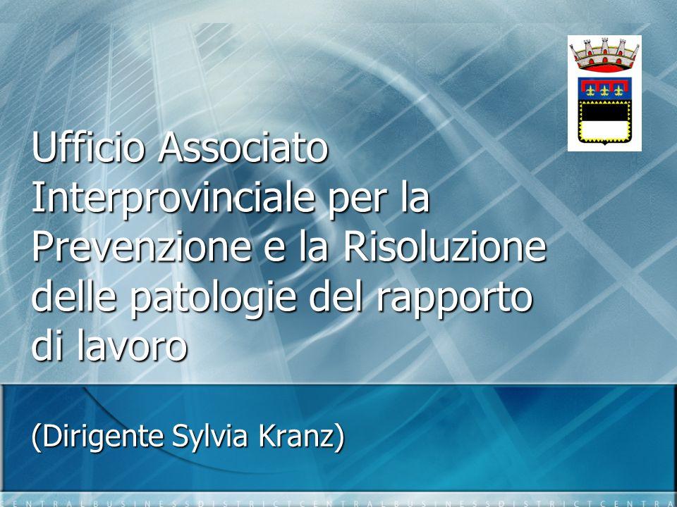 Ufficio Associato Interprovinciale per la Prevenzione e la Risoluzione delle patologie del rapporto di lavoro (Dirigente Sylvia Kranz)