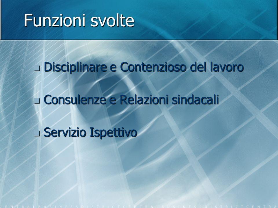 Funzioni svolte Disciplinare e Contenzioso del lavoro Disciplinare e Contenzioso del lavoro Consulenze e Relazioni sindacali Consulenze e Relazioni si