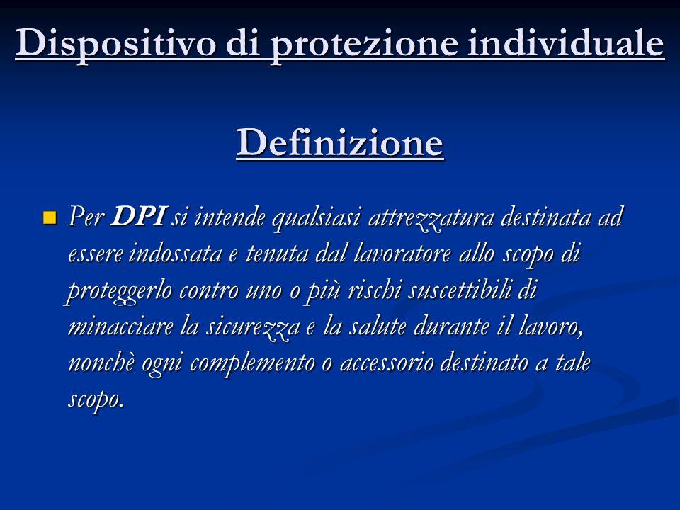 Dispositivo di protezione individuale Definizione Per DPI si intende qualsiasi attrezzatura destinata ad essere indossata e tenuta dal lavoratore allo
