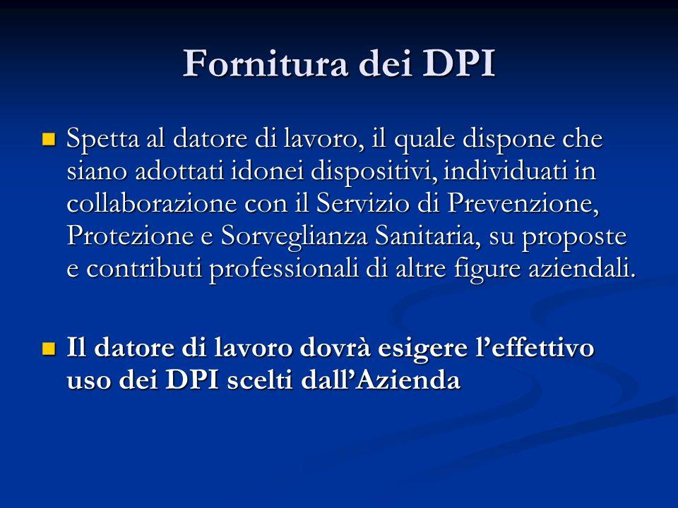 Fornitura dei DPI Spetta al datore di lavoro, il quale dispone che siano adottati idonei dispositivi, individuati in collaborazione con il Servizio di