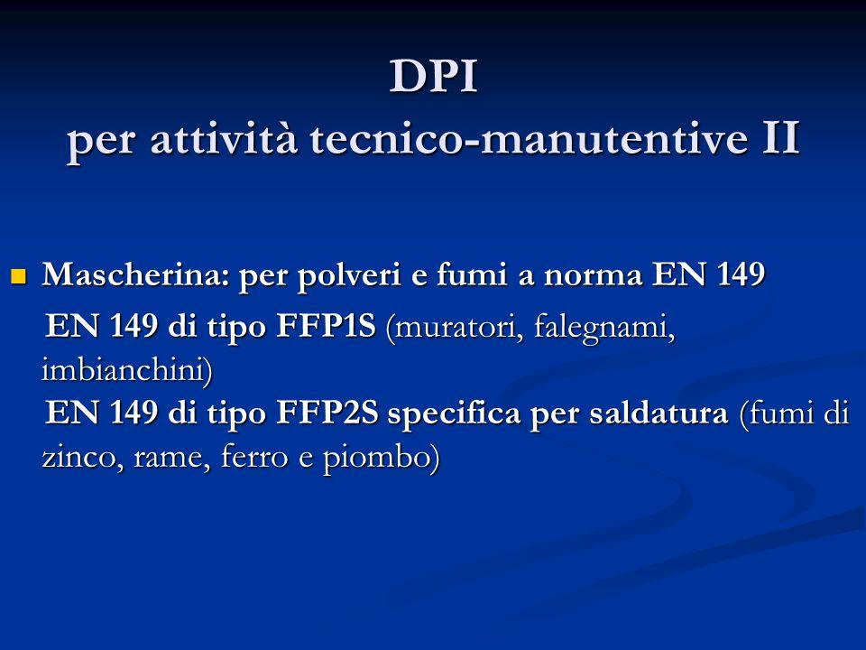 DPI per attività tecnico-manutentive II Mascherina: per polveri e fumi a norma EN 149 Mascherina: per polveri e fumi a norma EN 149 EN 149 di tipo FFP