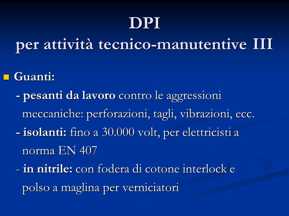 DPI per attività tecnico-manutentive III Guanti: Guanti: - pesanti da lavoro contro le aggressioni - pesanti da lavoro contro le aggressioni meccanich