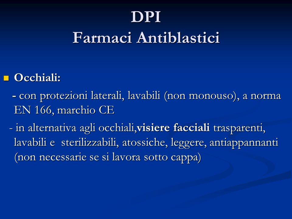 DPI Farmaci Antiblastici Occhiali: Occhiali: - con protezioni laterali, lavabili (non monouso), a norma EN 166, marchio CE - con protezioni laterali,