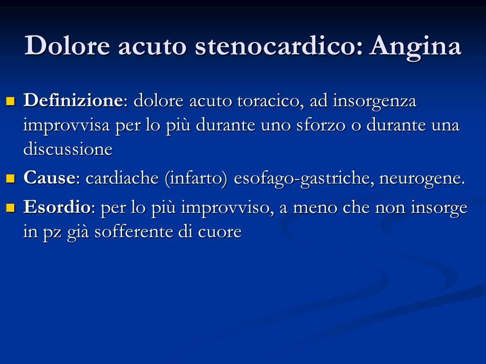 Dolore acuto stenocardico: Angina Definizione: dolore acuto toracico, ad insorgenza improvvisa per lo più durante uno sforzo o durante una discussione
