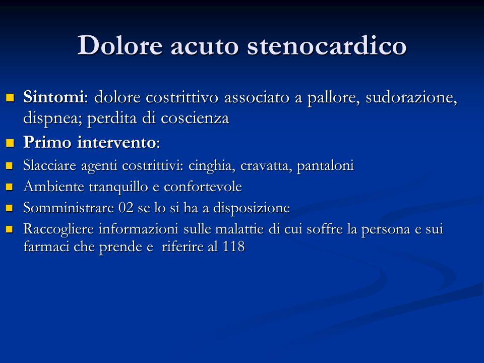 Dolore acuto stenocardico Sintomi: dolore costrittivo associato a pallore, sudorazione, dispnea; perdita di coscienza Sintomi: dolore costrittivo asso