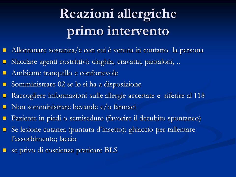 Reazioni allergiche primo intervento Allontanare sostanza/e con cui è venuta in contatto la persona Allontanare sostanza/e con cui è venuta in contatt