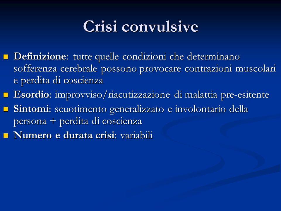 Crisi convulsive Definizione: tutte quelle condizioni che determinano sofferenza cerebrale possono provocare contrazioni muscolari e perdita di coscie