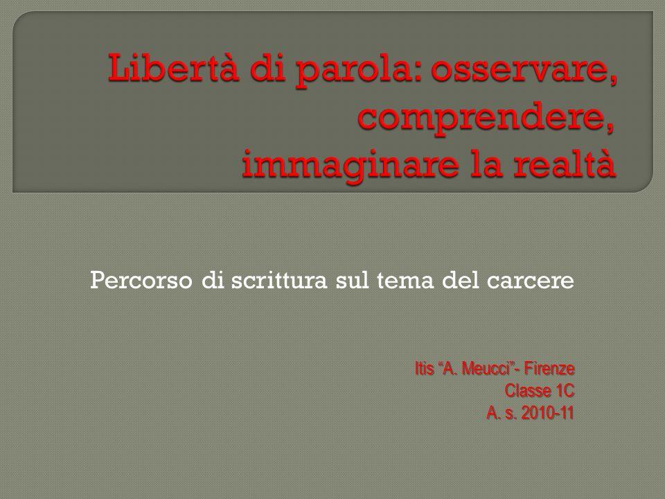 Percorso di scrittura sul tema del carcere Itis A. Meucci- Firenze Classe 1C A. s. 2010-11