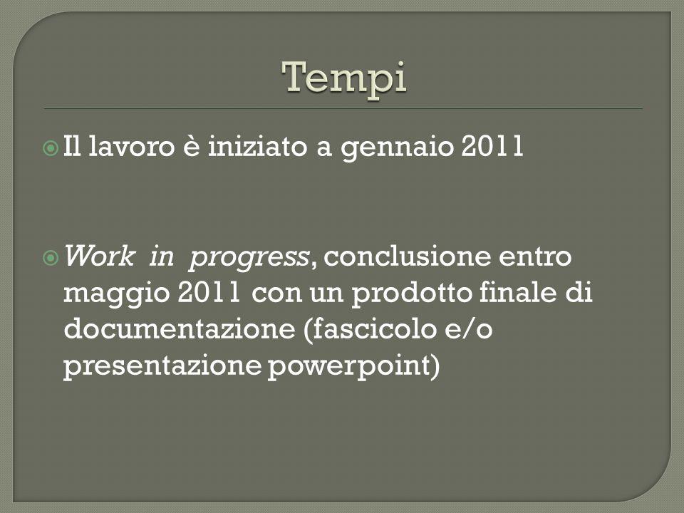 Il lavoro è iniziato a gennaio 2011 Work in progress, conclusione entro maggio 2011 con un prodotto finale di documentazione (fascicolo e/o presentazi