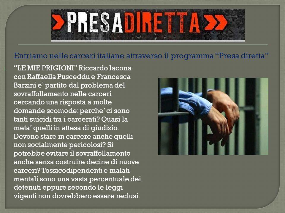 1. LE MIE PRIGIONI Riccardo Iacona con Raffaella Pusceddu e Francesca Barzini e partito dal problema del sovraffollamento nelle carceri cercando una r