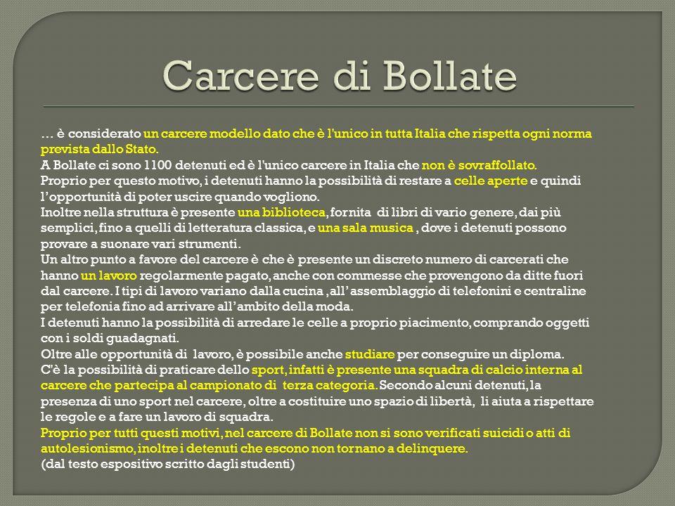 … è considerato un carcere modello dato che è l'unico in tutta Italia che rispetta ogni norma prevista dallo Stato. A Bollate ci sono 1100 detenuti ed