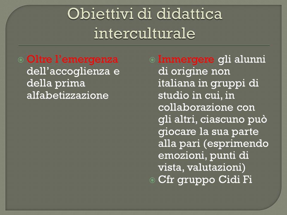 Oltre lemergenza dellaccoglienza e della prima alfabetizzazione Immergere gli alunni di origine non italiana in gruppi di studio in cui, in collaboraz