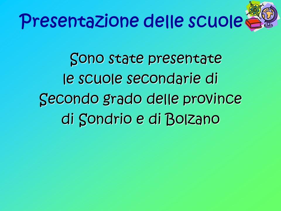 Presentazione delle scuole Sono state presentate Sono state presentate le scuole secondarie di Secondo grado delle province di Sondrio e di Bolzano