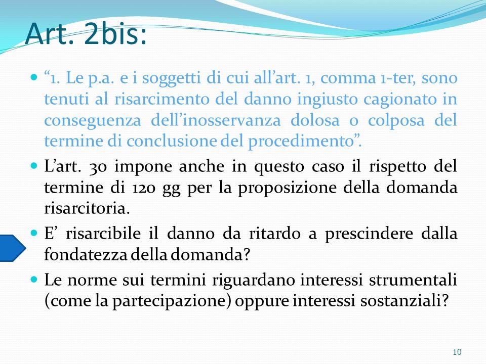 Art. 2bis: 1. Le p.a. e i soggetti di cui allart. 1, comma 1-ter, sono tenuti al risarcimento del danno ingiusto cagionato in conseguenza dellinosserv