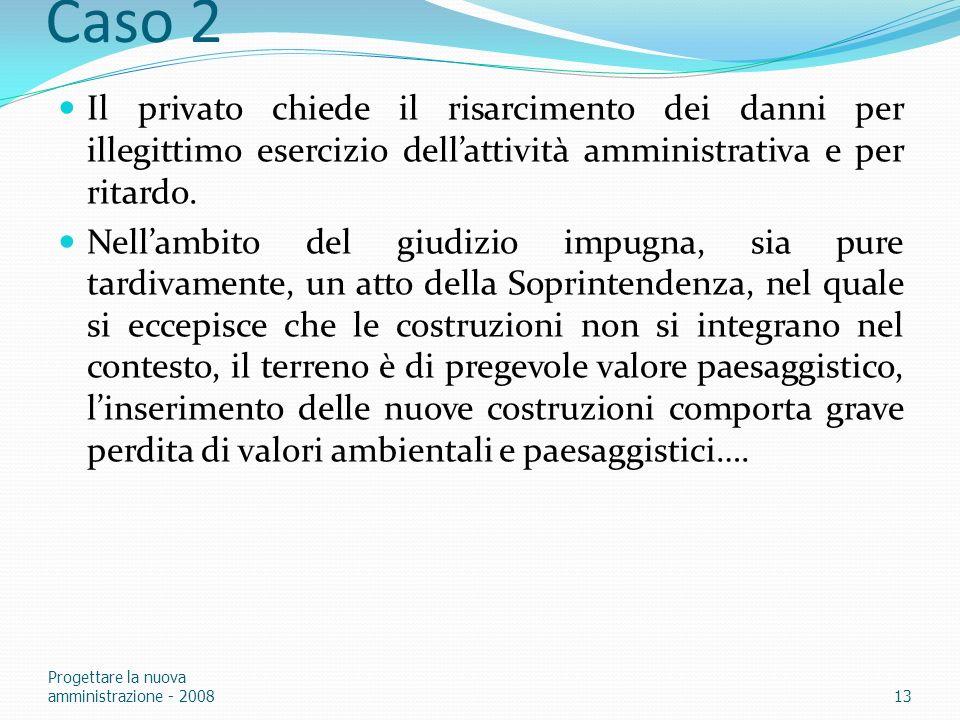 Caso 2 Il privato chiede il risarcimento dei danni per illegittimo esercizio dellattività amministrativa e per ritardo. Nellambito del giudizio impugn