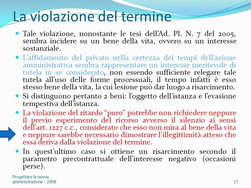 La violazione del termine Tale violazione, nonostante le tesi dellAd. Pl. N. 7 del 2005, sembra incidere su un bene della vita, ovvero su un interesse