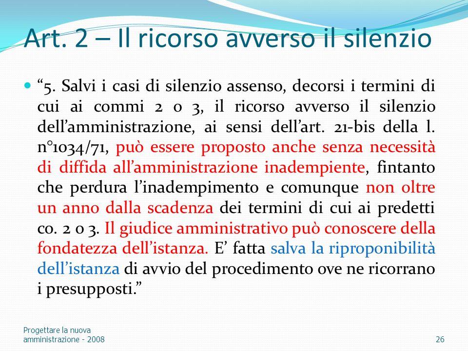 Art. 2 – Il ricorso avverso il silenzio 5. Salvi i casi di silenzio assenso, decorsi i termini di cui ai commi 2 o 3, il ricorso avverso il silenzio d