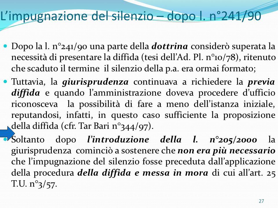 Limpugnazione del silenzio – dopo l. n°241/90 Dopo la l. n°241/90 una parte della dottrina considerò superata la necessità di presentare la diffida (t