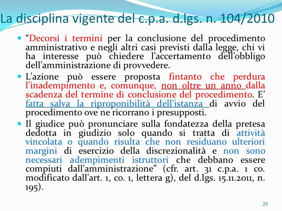 La disciplina vigente del c.p.a. d.lgs. n. 104/2010 Decorsi i termini per la conclusione del procedimento amministrativo e negli altri casi previsti d
