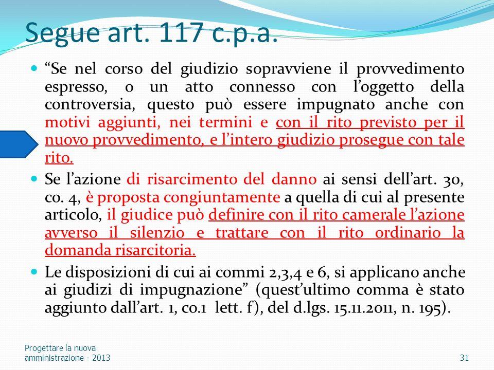 Segue art. 117 c.p.a. Se nel corso del giudizio sopravviene il provvedimento espresso, o un atto connesso con loggetto della controversia, questo può