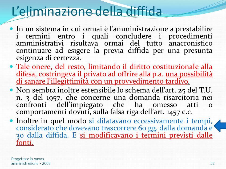 Leliminazione della diffida In un sistema in cui ormai è lamministrazione a prestabilire i termini entro i quali concludere i procedimenti amministrat
