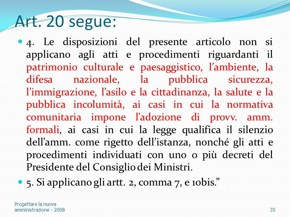 Art. 20 segue: 4. Le disposizioni del presente articolo non si applicano agli atti e procedimenti riguardanti il patrimonio culturale e paesaggistico,