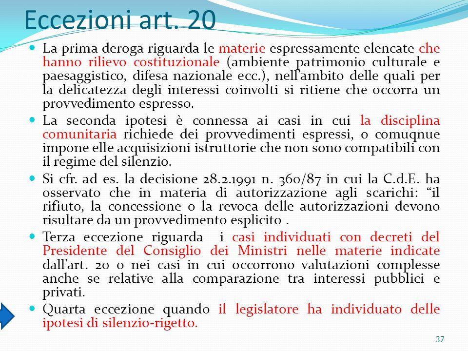 Eccezioni art. 20 La prima deroga riguarda le materie espressamente elencate che hanno rilievo costituzionale (ambiente patrimonio culturale e paesagg