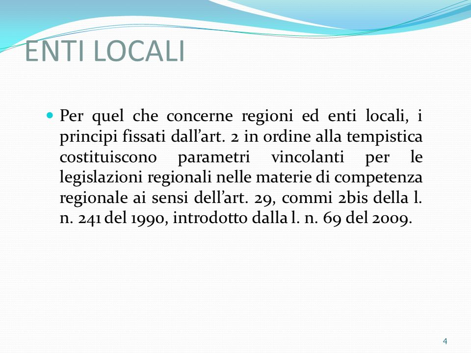 ENTI LOCALI Per quel che concerne regioni ed enti locali, i principi fissati dallart. 2 in ordine alla tempistica costituiscono parametri vincolanti p