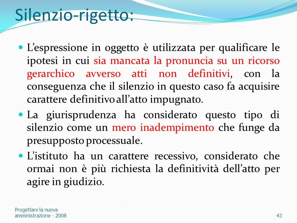 Silenzio-rigetto: Lespressione in oggetto è utilizzata per qualificare le ipotesi in cui sia mancata la pronuncia su un ricorso gerarchico avverso att