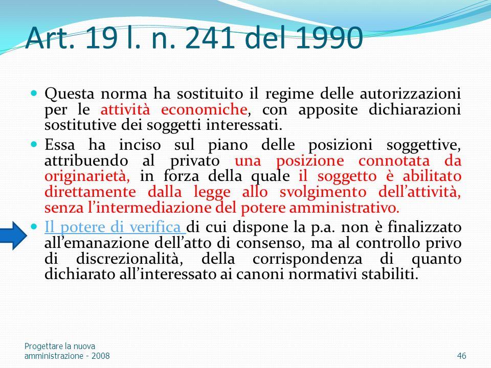 Art. 19 l. n. 241 del 1990 Questa norma ha sostituito il regime delle autorizzazioni per le attività economiche, con apposite dichiarazioni sostitutiv