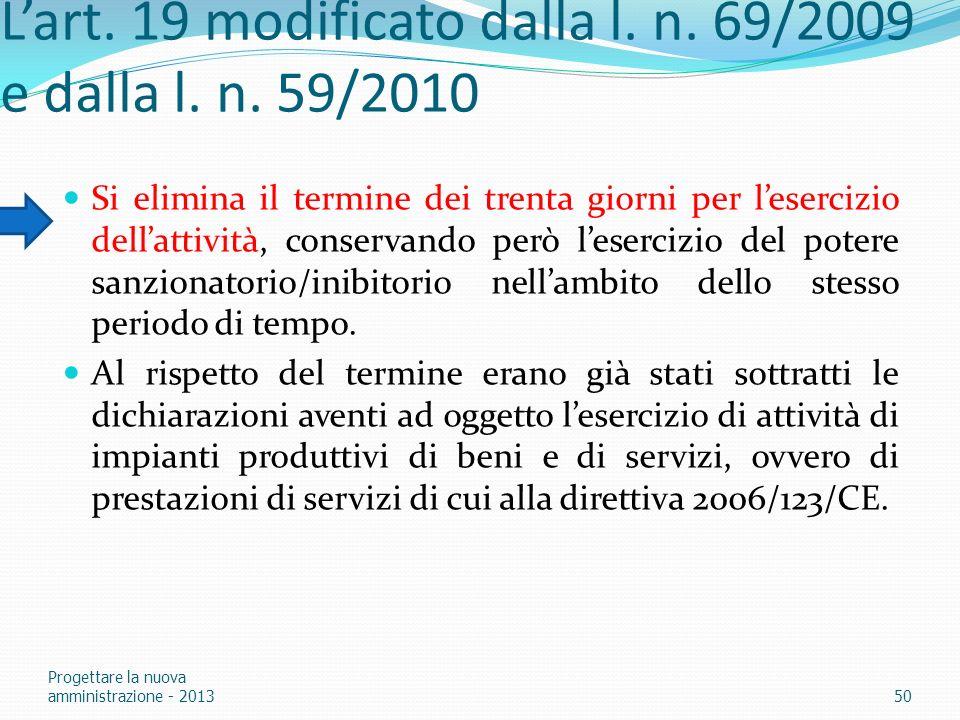 Lart. 19 modificato dalla l. n. 69/2009 e dalla l. n. 59/2010 Si elimina il termine dei trenta giorni per lesercizio dellattività, conservando però le