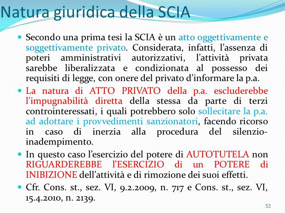 Natura giuridica della SCIA Secondo una prima tesi la SCIA è un atto oggettivamente e soggettivamente privato. Considerata, infatti, lassenza di poter
