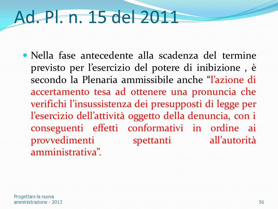 Ad. Pl. n. 15 del 2011 Nella fase antecedente alla scadenza del termine previsto per lesercizio del potere di inibizione, è secondo la Plenaria ammiss
