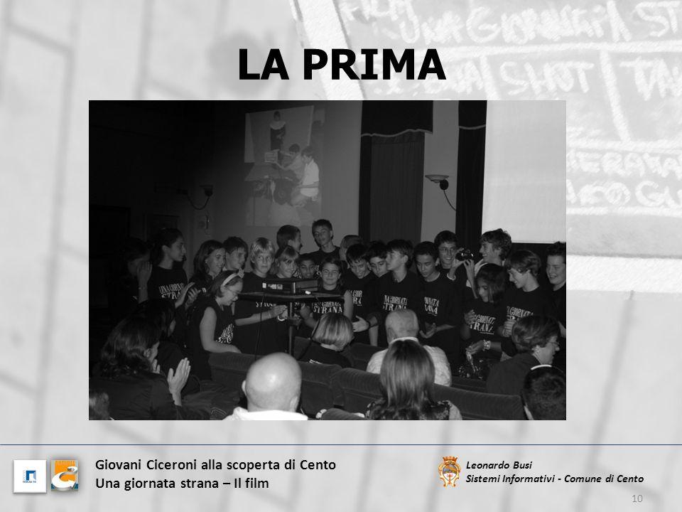 LA PRIMA 10 Leonardo Busi Sistemi Informativi - Comune di Cento Giovani Ciceroni alla scoperta di Cento Una giornata strana – Il film