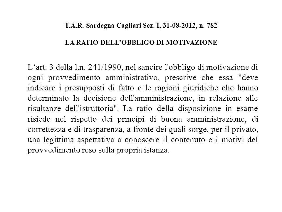 T.A.R. Sardegna Cagliari Sez. I, 31-08-2012, n. 782 LA RATIO DELLOBBLIGO DI MOTIVAZIONE Lart.