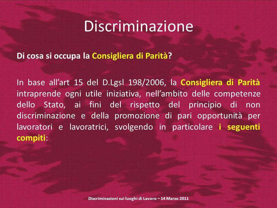 Discriminazione Di cosa si occupa la Consigliera di Parità? In base allart 15 del D.Lgsl 198/2006, la Consigliera di Parità intraprende ogni utile ini