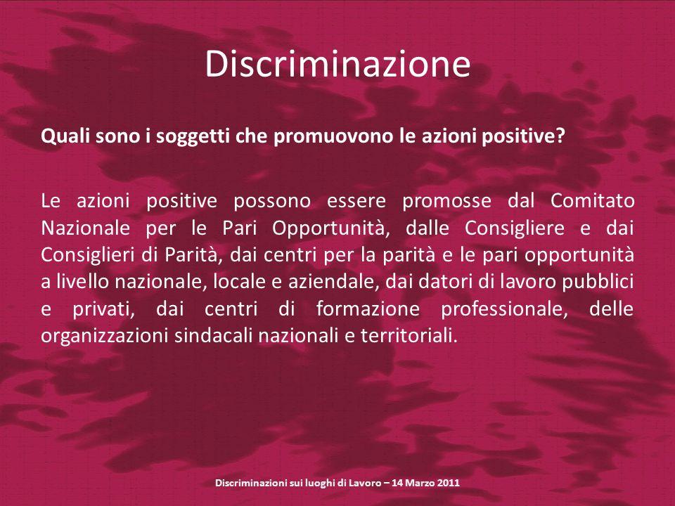 Discriminazione Quali sono i soggetti che promuovono le azioni positive? Le azioni positive possono essere promosse dal Comitato Nazionale per le Pari
