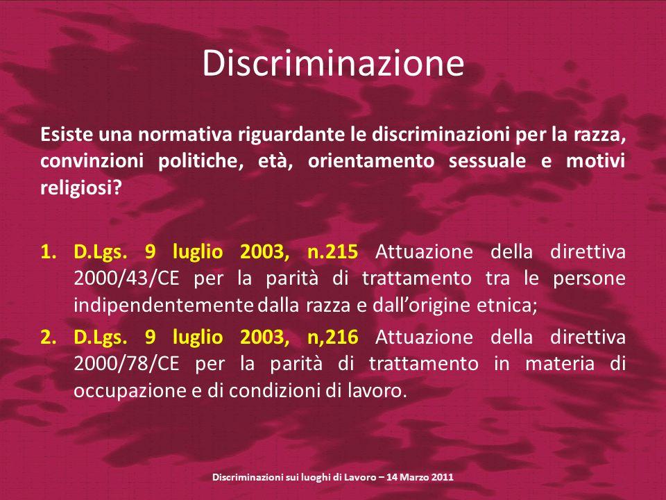Discriminazione Esiste una normativa riguardante le discriminazioni per la razza, convinzioni politiche, età, orientamento sessuale e motivi religiosi.