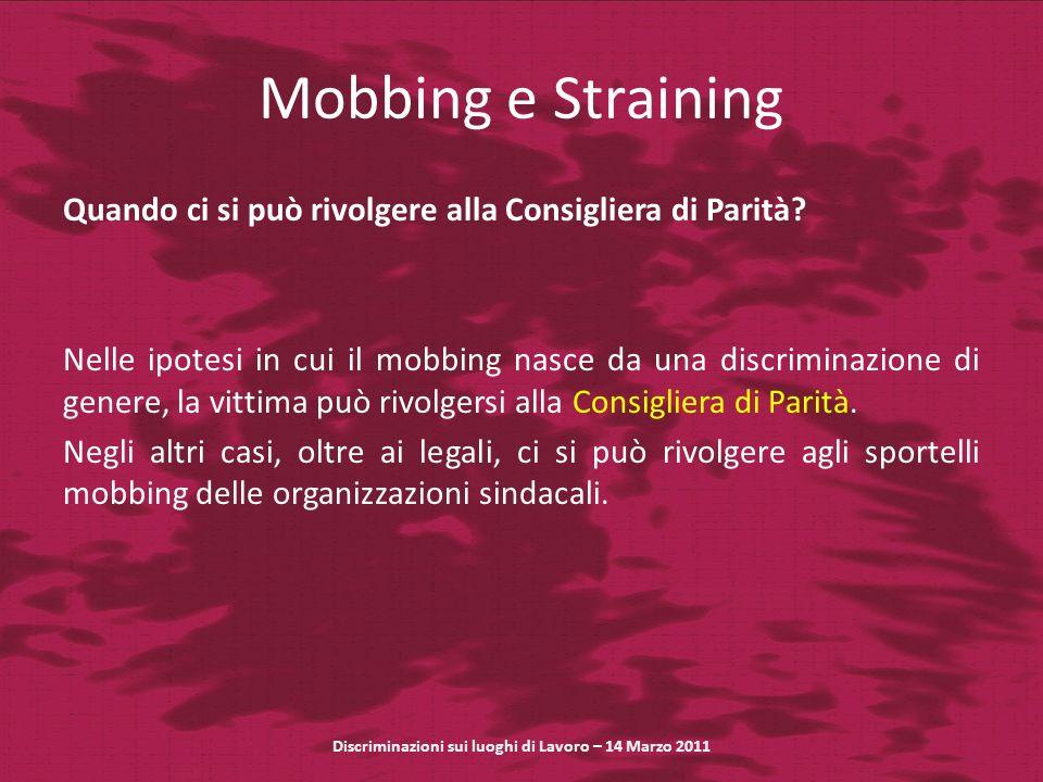 Mobbing e Straining Quando ci si può rivolgere alla Consigliera di Parità? Nelle ipotesi in cui il mobbing nasce da una discriminazione di genere, la