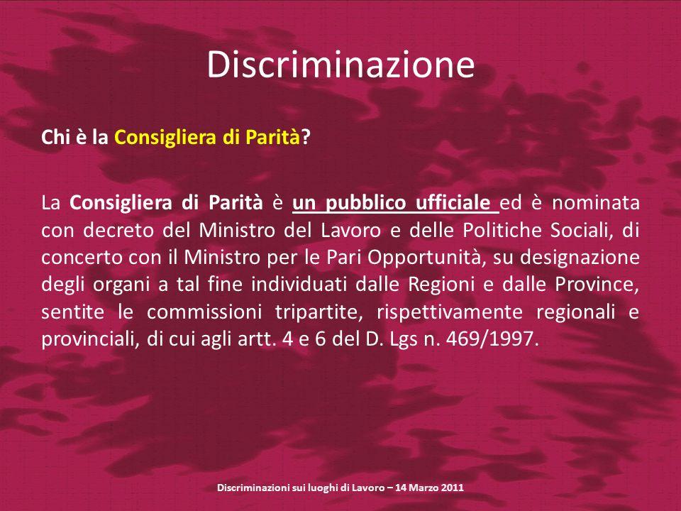 Discriminazione Chi è la Consigliera di Parità? La Consigliera di Parità è un pubblico ufficiale ed è nominata con decreto del Ministro del Lavoro e d