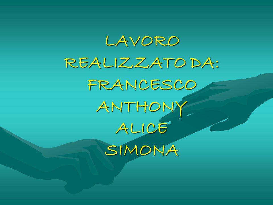LAVORO REALIZZATO DA: FRANCESCO ANTHONY ALICE SIMONA