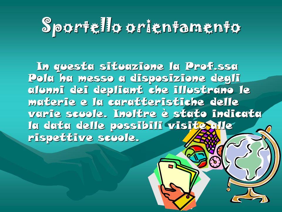 Sportello orientamento In questa situazione la Prof.ssa Pola ha messo a disposizione degli alunni dei depliant che illustrano le materie e la caratter