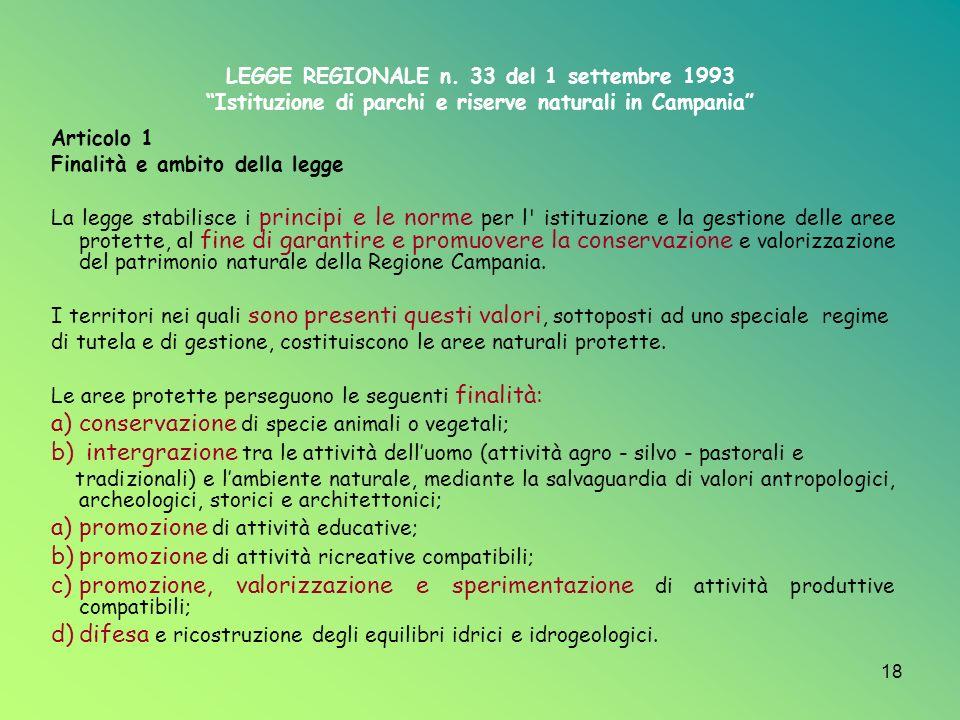 18 LEGGE REGIONALE n. 33 del 1 settembre 1993 Istituzione di parchi e riserve naturali in Campania Articolo 1 Finalità e ambito della legge La legge s